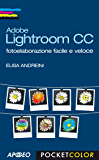 Adobe Lightroom CC: fotoelaborazione facile e veloce (Fotografia e video Vol. 7)