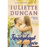 Triumphant Love: A Christian Romance (The True Love Series Book 4)