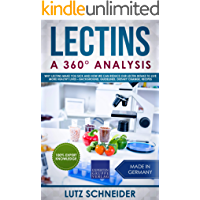 Lectins – A 360° Analysis: Why Lectins make you sick and how we can reduce our Lectin intake to live more healthy lives – background, guidelines, dietary change, recipes