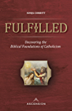Fulfilled: Uncovering the Biblical Foundations of Catholicism (English Edition)