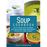 Soup Cookbook: The Ultimate Soup Cookbook: Delicious, Home Made Soup Recipes Anyone Can Make Tonight! (Soup Cookbook, Soup Co