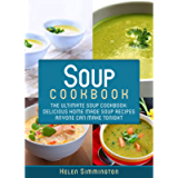 Soup Cookbook: The Ultimate Soup Cookbook: Delicious, Home Made Soup Recipes Anyone Can Make Tonight! (Soup Cookbook…