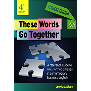 These Words Go Together—Student Edition: A reference guide to well-formed phrases in contemporary business English