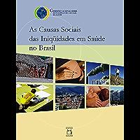 As causas sociais das iniqüidades em saúde no Brasil