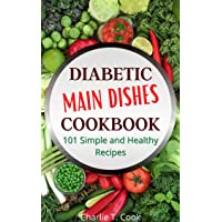 DIABETIC MAIN DISHES COOKBOOK 101 Simple and Healthy Recipes: Quick & Easy Food...