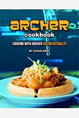 Archer Cookbook: Cooking with Archer (ALTON actually) Kindle Edition