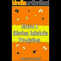 Séries Iniciais: Projetos I (Livros Pedagógicos Livro 1)