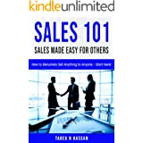 Sales 101 - Sales Made Easy for Others: How to Genuinely Sell Anything to Anyone - Start Here!