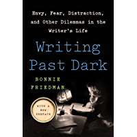 Writing Past Dark: Envy, Fear, Distraction and Other Dilemmas in the Writer's Life (English Edition)