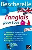 Bescherelle L'anglais pour tous: Grammaire, Vocabulaire, Conjugaison...