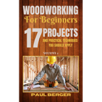 Woodworking for beginners: 17 Project and Practical Techniques you should apply (English Edition)