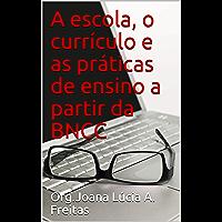 A escola, o currículo e as práticas de ensino a partir da BNCC (Volume 1)