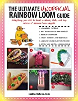 The Ultimate Unofficial Rainbow Loom(r) Guide: