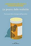 La paura delle malattie: Psicoterapia Breve Strategica dell'Ipocondria (Italian Edition)