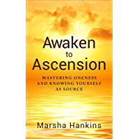 Awaken to Ascension: Mastering Oneness and Knowing Yourself as Source