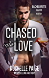 Chased into Love (Bachelorette Party Book 4)