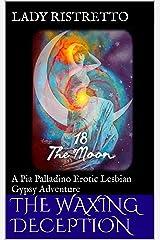 The Waxing Deception: A Pia Palladino Erotic Lesbian Gypsy Adventure Kindle Edition