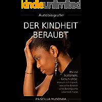 Autobiografie - Der Kindheit beraubt: Meine SURVIVAL-Geschichte: Warum ich Inzest, sexuelle Gewalt und Zwangsehe überlebt habe