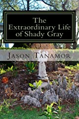The Extraordinary Life of Shady Gray