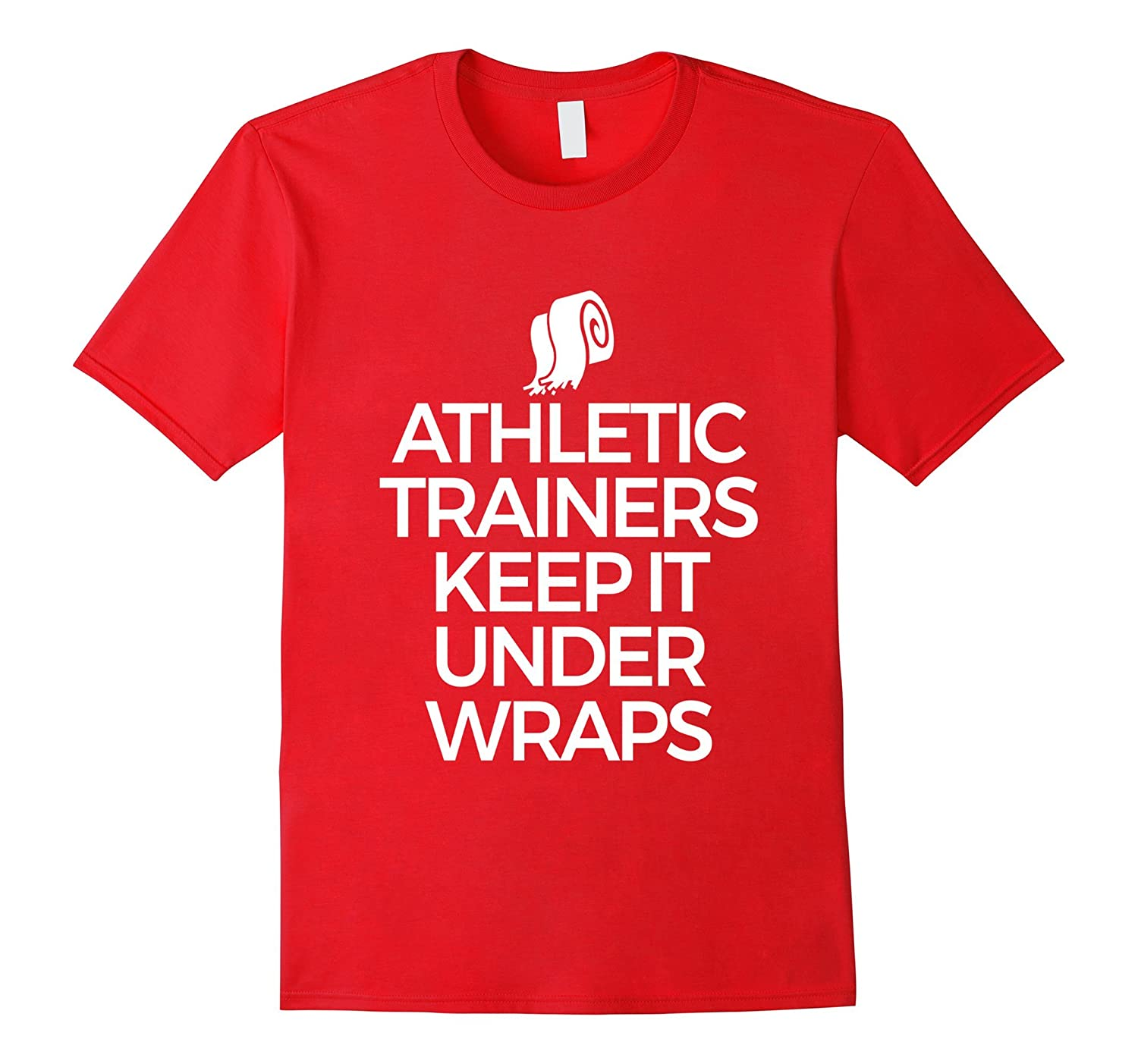 Athletic Trainers Keep It Under Wraps Wraps Funny T-Shirt-ANZ