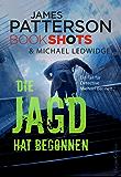 Die Jagd hat begonnen: Ein Fall für Detective Michael Bennett (James Patterson Bookshots 7)