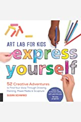 Art Lab for Kids: Express Yourself:52 Creative Adventures to Find Your Voice Through Drawing, Painting, Mixed Media, and Sculpture Kindle Edition