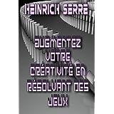 Augmentez votre créativité en résolvant des jeux (French Edition)