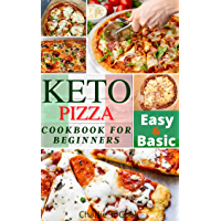 Keto Pizza Cookbook For Biginners : 30 Ketogenic Diet Recipes Easy & Besic Healthy Meals and Low-Carb for Busy People (Keto Cookbook 9) (English Edition)