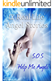 12 Real Life Inspirational Angel S.O.S Stories. Miracles can happen! (Help Me Angels Book 3)
