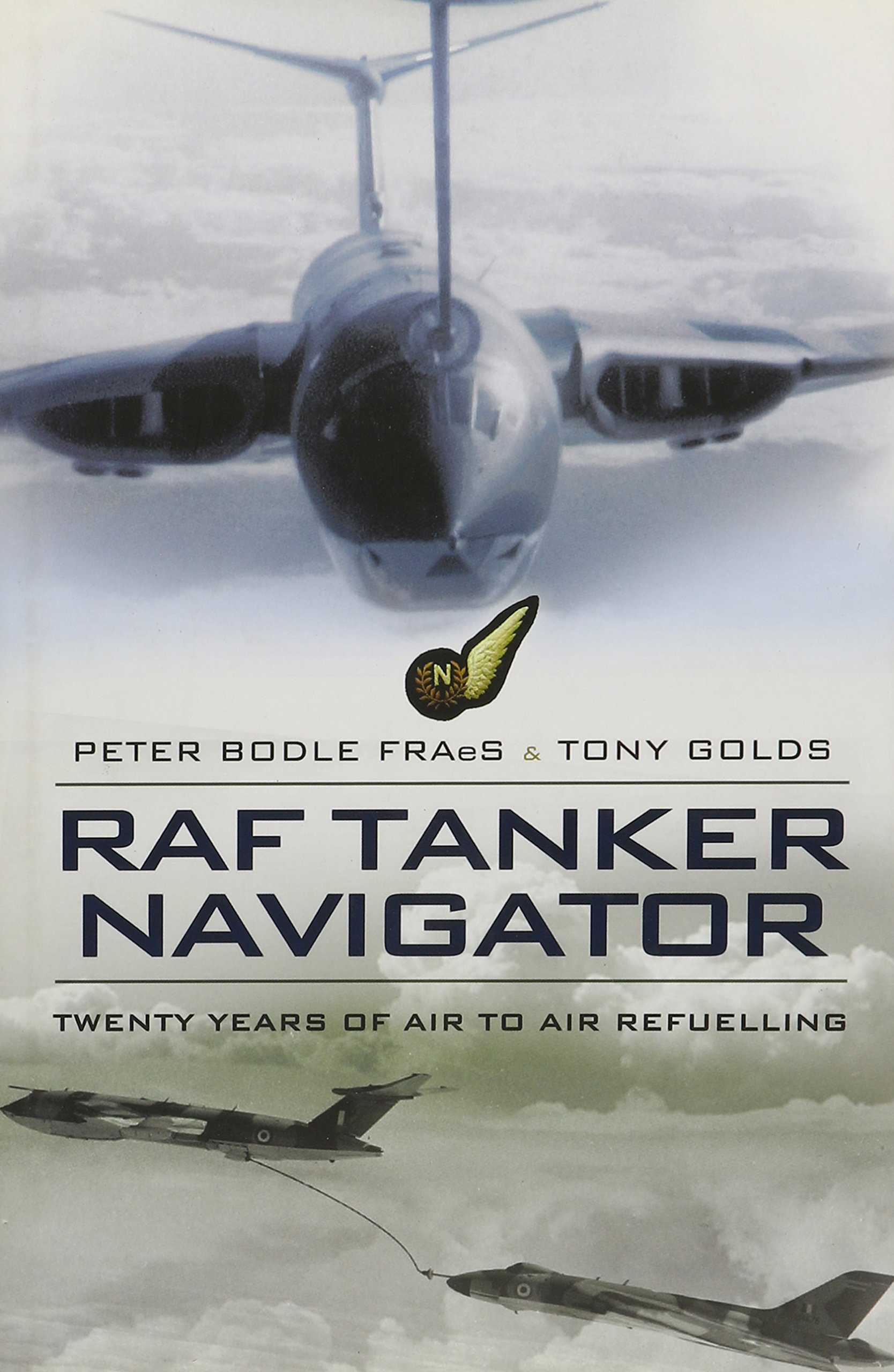 RAF Tanker Navigator: Twenty Years of Air to Air Refuelling: Amazon.es: Bodle, Peter, Golds, Tony: Libros en idiomas extranjeros