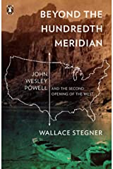 Beyond the Hundredth Meridian: John Wesley Powell and the Second Opening of the West Kindle Edition