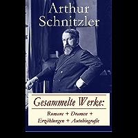 Gesammelte Werke: Romane + Dramen + Erzählungen + Autobiografie: 76 Titel in einem Buch - Der Weg ins Freie + Jugend in Wien + Traumnovelle + Leutnant ... + Casanovas Heimfahrt… (German Edition)