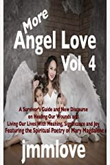 More Angel Love: Vol. 4 A Survivor's Guide and New Discourse on Healing Our Wounds and Living Our Lives With Meaning, Significance and Joy Kindle Edition