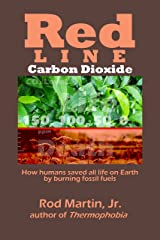 Red Line — Carbon Dioxide: How humans saved all life on Earth by burning fossil fuels Kindle Edition