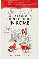 Glam Italia! 101 Fabulous Things to Do in Rome: Beyond the Colosseum, the Vatican, the Trevi Fountain, and the Spanish Steps Kindle Edition