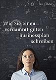 Wie Sie einen verdammt guten Businessplan schreiben