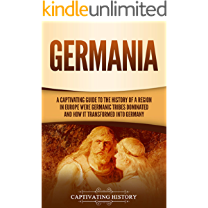 Germania: A Captivating Guide to the History of a Region in Europe Where Germanic Tribes Dominated and How It…