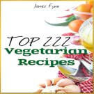 Top 222 Amazing Vegetarian Recipes Volume 1 to 6 Bundle Edition