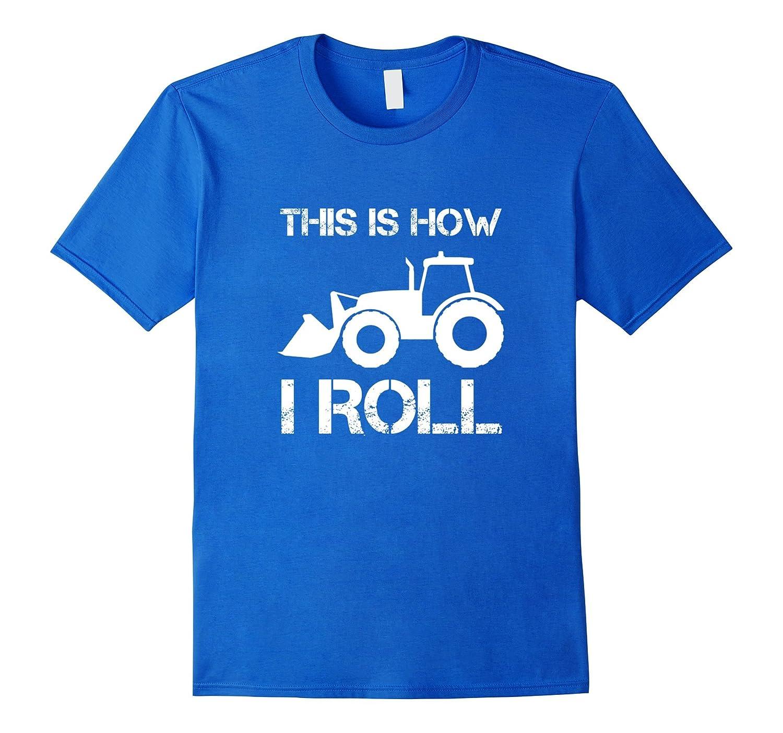 Bulldozer driver this is how I roll shirt-Teeae