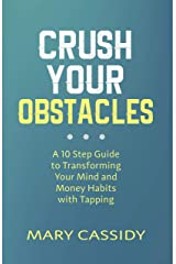 Crush Your Obstacles: A 10 Step Guide to Transforming Your Mind and Money Habits with Tapping Kindle Edition