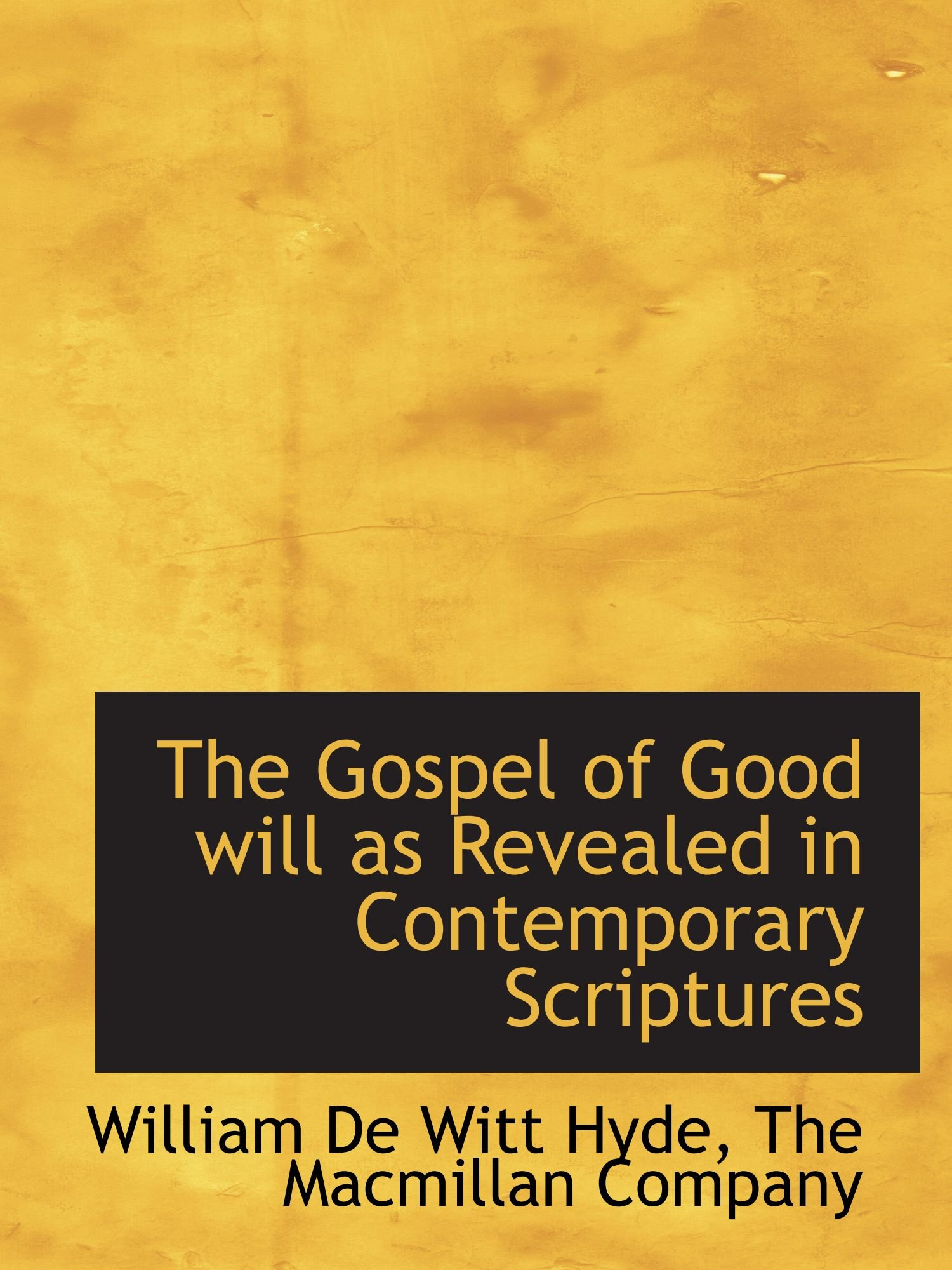 Read Online The Gospel of Good will as Revealed in Contemporary Scriptures pdf