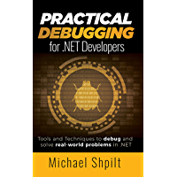 Practical Debugging for .NET Developers: Tools and Techniques to debug and solve real-world problems in .NET