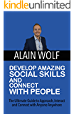 Develop Amazing Social Skills and Connect With People: The Ultimate Guide to Approach, Interact & Connect with Anyone Anywhere