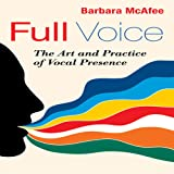 Full Voice: The Art and Practice of Vocal Presence