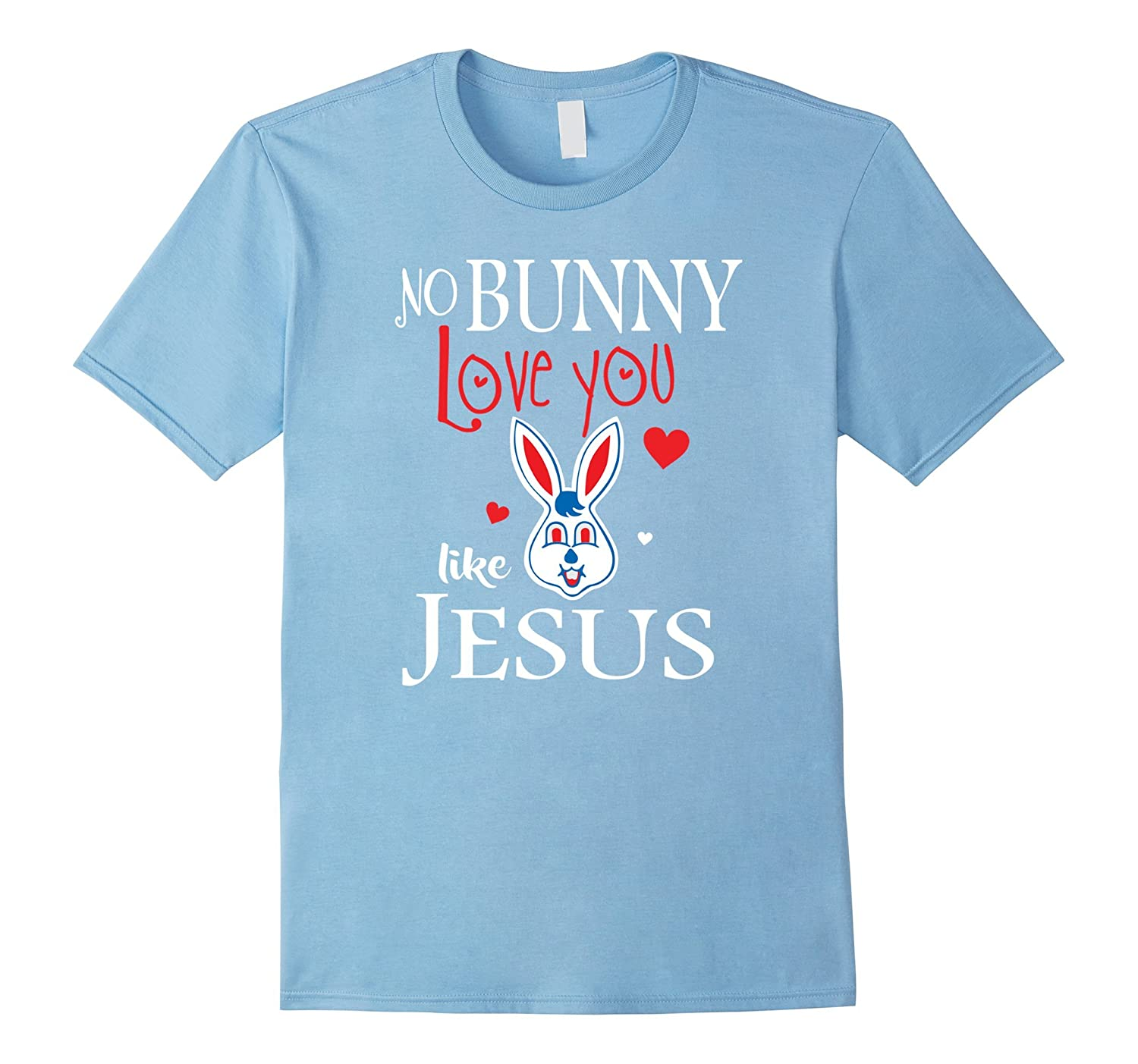 ffc5a3a5a No Bunny Loves You Like Jesus Shirt – Funny Easter Shirts-RT ...