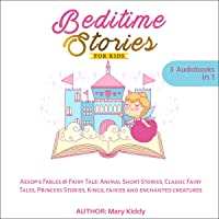 Bedtime Stories for Kids: Aesop's Fables & Fairy Tale: Animal Short Stories, Classic Fairy Tales, Princess Stories, Kings, Fairies and Enchanted Creatures (3 Audiobooks in 1)