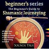 The Beginner's Guide to Shamanic Journeying (Beginner's (Audio))