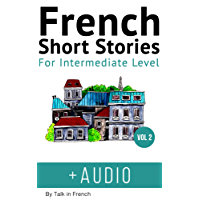 French: Short Stories for Intermediate Level + AUDIO Vol 2: Improve your French listening comprehension skills with seven French stories for intermediate level (French Short Stories) (French Edition)