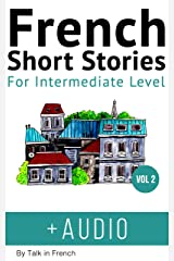 French: Short Stories for Intermediate Level + AUDIO Vol 2: Improve your French listening comprehension skills with seven French stories for intermediate level (French Short Stories) (French Edition) Kindle Edition