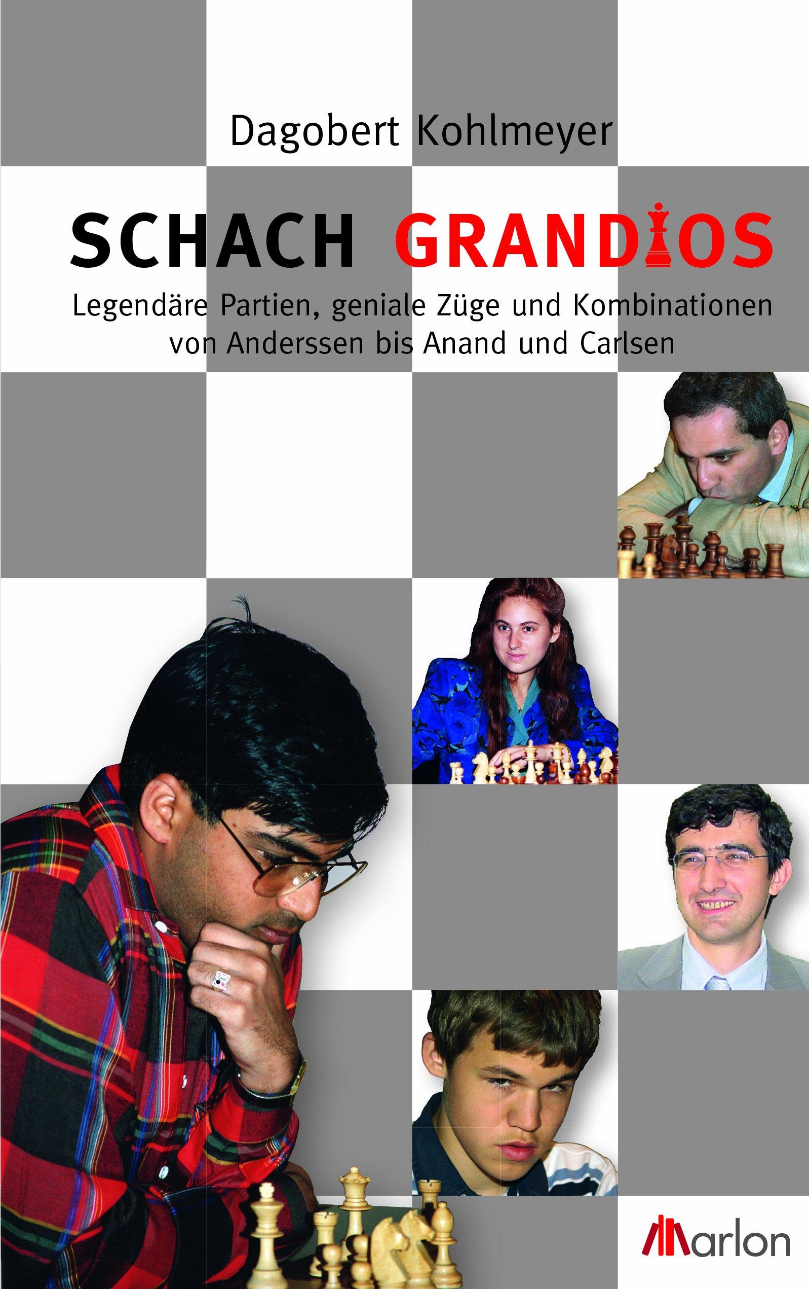 Schach grandios. Legendäre Partien, geniale Züge und Kombinationen von Anderssen bis Anand und Carlsen